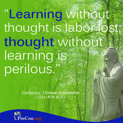 "ProCon.org. ""Critical Thinking Quote: Confucius."" ProCon.org. 22 July 2013. Web. 21 Aug. 2014."