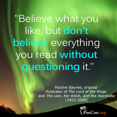"ProCon.org. ""Critical Thinking Quote: Pauline Baynes."" ProCon.org. 8 Aug. 2013. Web. 2 Oct. 2014."
